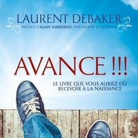 Laurent Debaker et Caroline Boyer - Avance !!! - Le livre que vous auriez dû recevoir à la naissance.