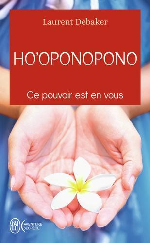 Laurent Debaker - Ho'oponopono - Ce pouvoir est en vous.