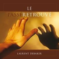 Laurent Debaker - Le passé retrouvé.