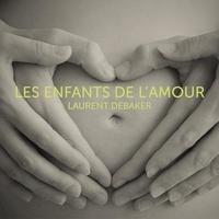 Laurent Debaker et Danièle Panneton - Les enfants de l'amour - Les enfants de l'amour.