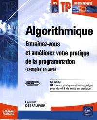 Laurent Debrauwer - Algorithmique - Entraînez-vous et améliorez votre pratique de la programmation (exemples en Java).
