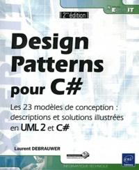 Laurent Debrauwer - Design Patterns pour C# - Les 23 modèles de conception : descriptions et solutions illustrées en UML 2 et C#.