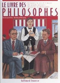 Laurent Dechery et  Collectif - Le livre des philosophes - Apprenez à connaître la philosophie à travers la vie et l'œuvre des plus grands penseurs d'Occident.
