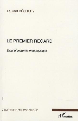 Laurent Dechery - Le premier regard - Essai d'anatomie métaphysique.