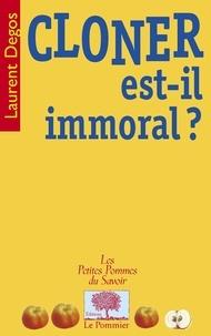 Laurent Degos - Cloner est-il immoral ?.