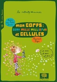 Laurent Degos - Mon corps : cent mille milliards de cellules.