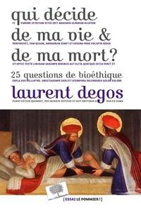 Laurent Degos - Qui décide de ma vie et de ma mort ? - 25 questions de bioéthique.