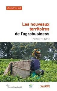 Laurent Delcourt - Les nouveaux territoires de l'agrobusiness - Points de vue du Sud.