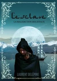 Laurent Delépine - L'esclave - La malédiction des joyaux.