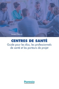 Centres de santé - Guide pour les élus, les professionnels de santé et les porteurs de projet.pdf