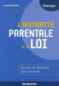 Laurent Delprat - L'autorité parentale et la loi - Comment accompagner la réussite de vos enfants.