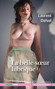 Laurent Delval - La belle-soeur lubrique.
