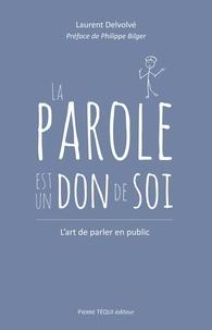 Laurent Delvolvé - La parole est un don de soi - L'art de parler en public.
