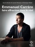 Laurent Demanze et Dominique Rabaté - Emmanuel Carrère - Faire effraction dans le réel.