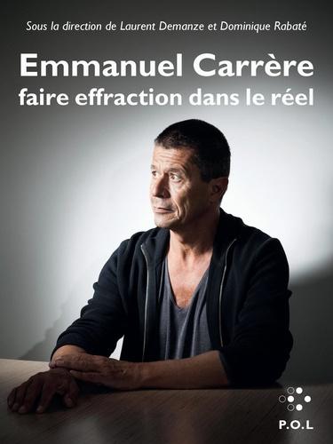 Emmanuel Carrère. Faire effraction dans le réel