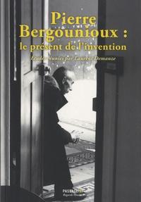 Laurent Demanze - Pierre Bergounioux : le présent de l'invention.