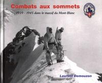 Laurent Demouzon - Combats aux sommets - 1939-1945 dans le massif du Mont-Blanc.
