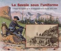 Laurent Demouzon - La Savoie sous l'uniforme - L'impact de l'armée sur le développement de la Savoie 1872-1914.