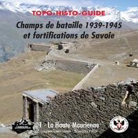 Laurent Demouzon et François Filliol - Topo-histo-guide Champs de bataille 1939-1945 et fortifications de Savoie - Tome 1, Haute-Maurienne.