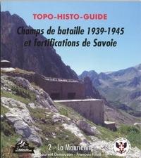 Laurent Demouzon et François Filliol - Topo -histo-guide Champs de bataille 1939-1945 et fortifications de Savoie - Tome 2, La Maurienne.