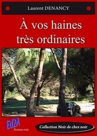 Laurent Denancy - A vos haines très ordinaires.