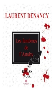Laurent Denancy - Les fantômes de l'Artuby.