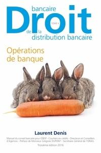 Laurent Denis - Droit bancaire, droit de la distribution bancaire - Tome 2, Opérations de banque.
