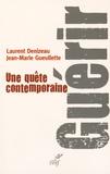 Laurent Denizeau et Jean-Marie Gueullette - Guérir - Une quête contemporaine.