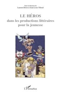 Laurent Déom et Jean-Louis Tilleuil - Le héros dans les productions littéraires pour la jeunesse.