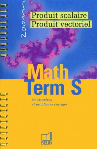 Laurent Dequidt et Jean-Michel Slowik - Maths Tle S - Produit scalaire, produit vectoriel.
