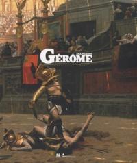 Laurent Des Cars et Dominique de Font-Réaulx - Jean-Léon Gérôme (1824-1904) - L'histoire en spectacle.