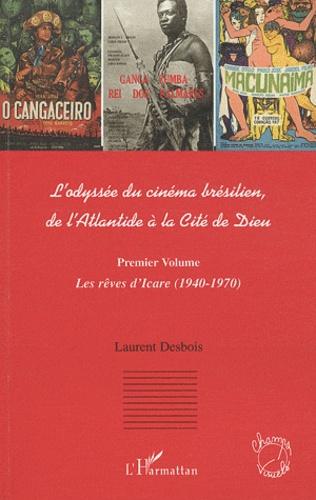 Laurent Desbois - L'odyssée du cinéma brésilien, de l'Atlantide à la Cité de Dieu - Premier Volume.
