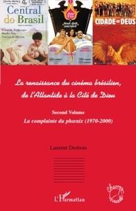 Laurent Desbois - La renaissance du cinéma brésilien, de l'Atlantide à la Cité de Dieu - Second volume, La complainte du phoenix (1970-2000).