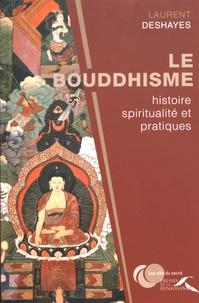 Laurent Deshayes - Le bouddhisme : histoire, spiritualité et pratiques.