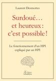 Laurent Desmottes - Surdoué... et heureux : c'est possible ! - Le fonctionnement d'un HPI expliqué par un HPI.