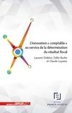 """Laurent Didelot et Odile Barbe - L'innovation """"comptable"""" au service de la détermination du résultat fiscal."""