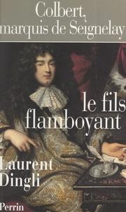 Laurent Dingli et Jean Meyer - Colbert, marquis de Seignelay - Le fils flamboyant.