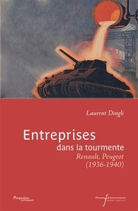Laurent Dingli - Entreprises dans la tourmente - Renault, Peugeot (1936-1940).
