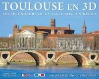 Laurent Doldi - Toulouse en 3D - Les splendeurs de la ville rose en relief. Avec une paire de lunettes 3D.