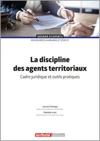 Laurent Domingo et Mathilde Icard - La discipline des agents territoriaux - Cadre juridique et outils pratiques.