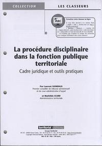 Laurent Domingo et Mathilde Icard - La procédure disciplinaire dans la fonction publique territoriale - Cadre juridique et outils pratiques.