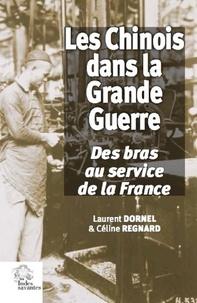 Laurent Dornel et Céline Regnard - Les Chinois dans la Grande Guerre - Des bras au service de la France.
