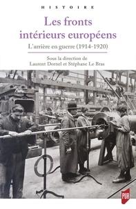 Laurent Dornel et Stéphane Le Bras - Les fronts intérieurs européens - L'arrière en guerre (1914-1920).