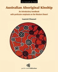 Laurent Dousset - Australian Aboriginal Kinship - An introductory handbook with particular emphasis on the Western Desert.