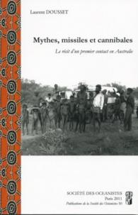 Laurent Dousset - Mythes, missiles et cannibales - Le récit d'un premier contact en Australie.