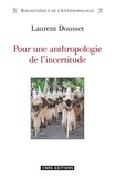 Laurent Dousset - Pour une anthropologie de l'incertitude.