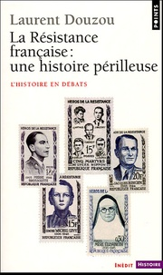 Laurent Douzou - La résistance française : une histoire périlleuse.