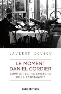 Laurent Douzou - Le moment Daniel Cordier. Comment écrire l'histoire de la Résistance ?.