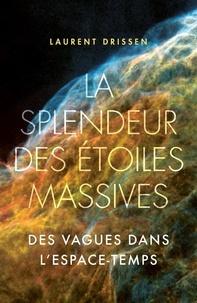 Laurent Drissen - La splendeur des étoiles massives - Des vagues dans l'espace-temps.