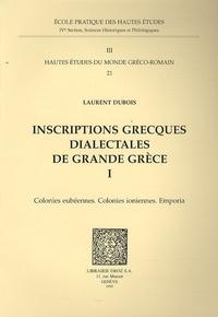 Laurent Dubois - Inscriptions grecques dialectales de Grande Grèce - Volume 1, Colonies eubéennes, colonies ioniennes, Emporia.